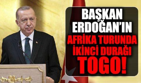 Başkan Erdoğan'ın Afrika turunda ikinci durağı Togo!