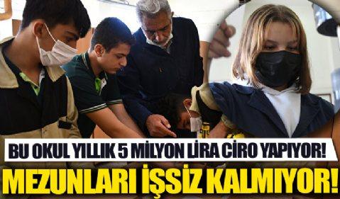 Bu okul yıllık 5 milyon lira ciro yapıyor: Mezunları işsiz kalmıyor