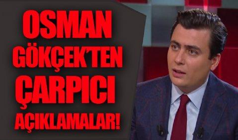Osman Gökçek'ten çarpıcı açıklamalar!