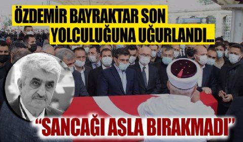 Özdemir Bayraktar son yolculuğuna uğurlandı