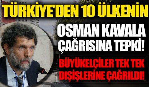 Türkiye'den Osman Kavala çağrısına sert tepkiler! 10 ülkenin büyükelçileri Dışişleri'ne çağrıldı