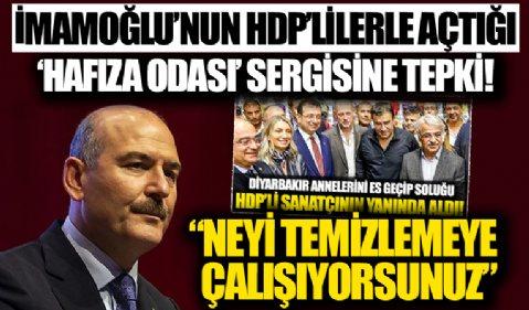 Bakan Soylu'dan İmamoğlu'nun HDP'lilerle açtığı 'Hafıza Odası' sergisine tepki: Neyi temizlemeye çalışıyorsunuz?