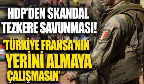 HDP'den tezkere savunması: Türkiye Fransa'nın yerini almaya çalışmasın