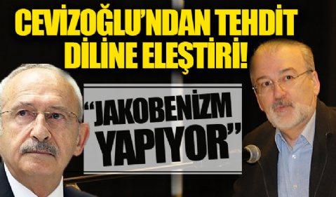 Hulki Cevizoğlu: CHP jakobenizm yapıyor Kılıçdaroğlu tehdit ediyor