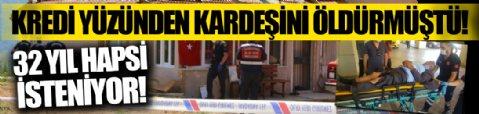 Kocaeli'de çektiği kredi yüzünden kardeşini öldüren ağabeye 32 yıl hapis istemi