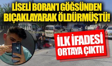 Liseli Boran'ı göğsünden bıçaklayarak öldürmüştü! İlk ifadesi ortaya çıktı