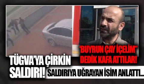 Saldırıya uğrayan TÜGVA personeli konuştu: 'Buyrun çay içelim' dedik, kafa ve tekme attılar...