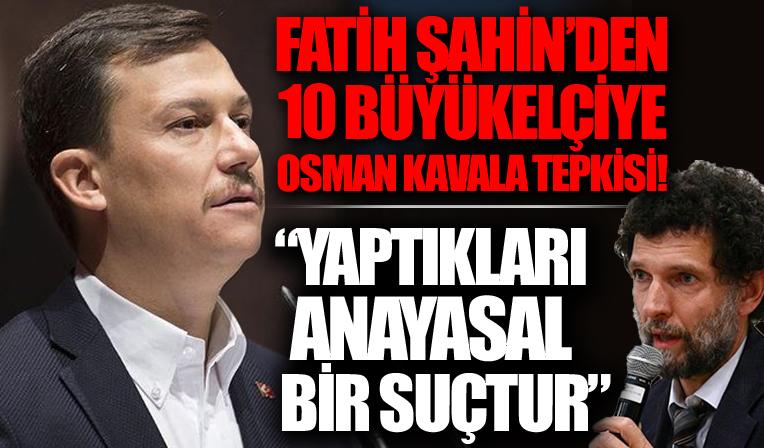 AK Parti'li Şahin'den 10 büyükelçiye Osman Kavala tepkisi