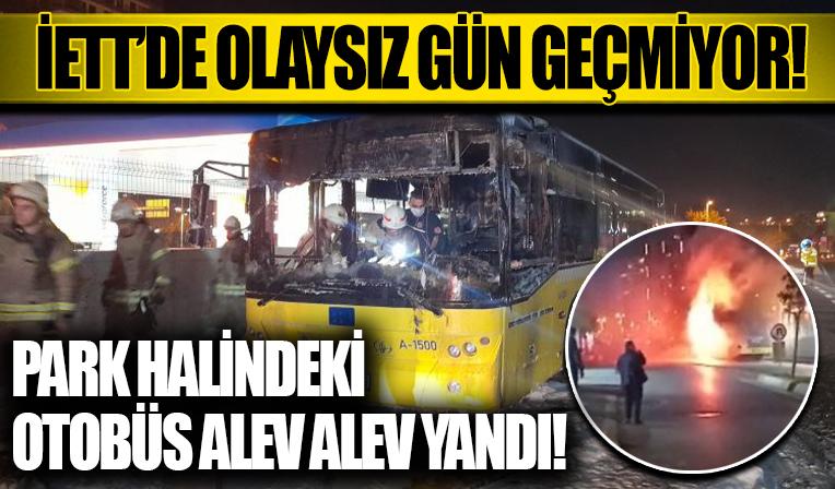 Bahçelievler'de park halindeki İETT otobüsü alev alev yandı