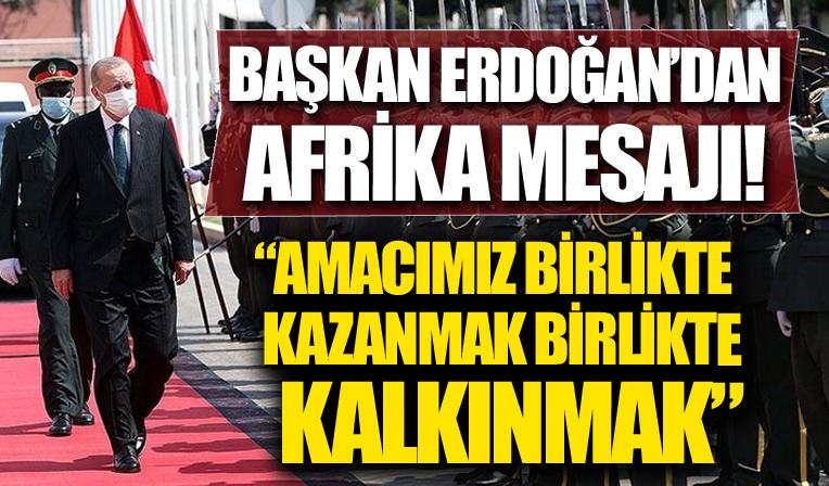 Başkan Erdoğan'dan Afrika mesajı: Amacımız birlikte kazanmak, birlikte kalkınmak