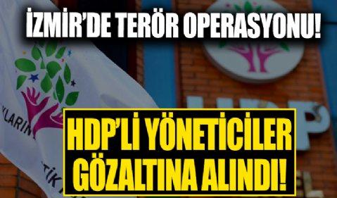 İzmir'de terör operasyonu! Aralarında HDP'li yöneticiler de var
