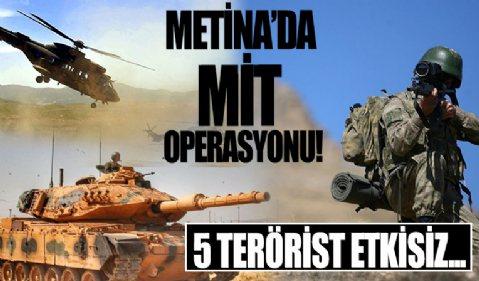 Metina'da MİT operasyonu! 5 PKK/KCK'lı etkisiz