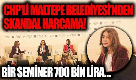 CHP'li Maltepe Belediyesi'nde bir seminere 700 bin lira ödenmiş