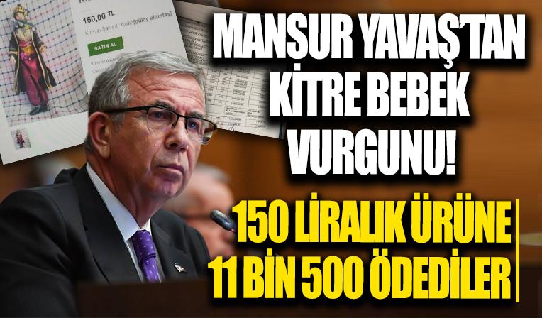 CHP'li Mansur Yavaş'tan skandal harcama! 150 liralık kitre bebeğe 11 bin lira ödedi!