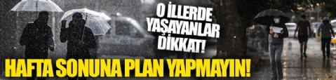 Hafta sonu planı yapanlar dikkat! Meteoroloji'den 26 kent için sağanak uyarısı