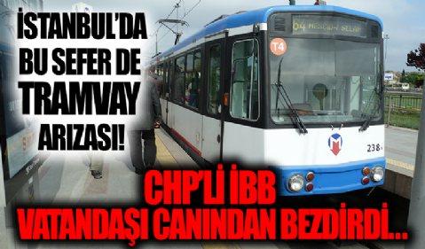 İstanbul'da şimdi de tramvay arızası