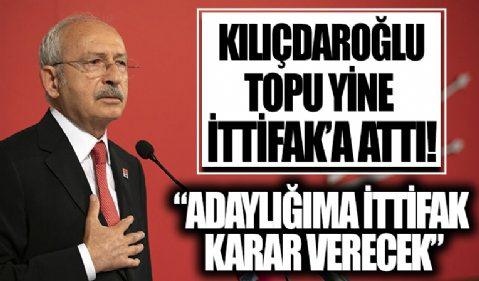 Kemal Kılıçdaroğlu: Adaylığıma ittifak karar verecek