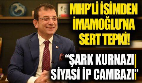 MHP Genel Başkan Yardımcısı Semih Yalçın'dan İmamoğlu'na sert tepki: Şark kurnazı, siyasi ip cambazı