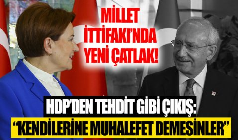 Millet İttifakı'nda çatlak! HDP'den CHP ve İYİ Parti'ye gözdağı