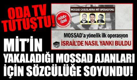Oda TV MİT'in MOSSAD ajanlarını enselemesinin ardından İsrailli casusların sözcülüğüne soyundu
