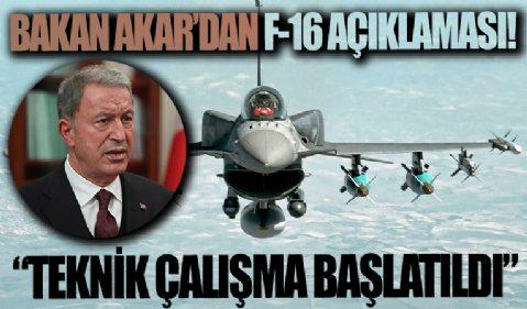 Bakan Akar'dan F-16 açıklaması: Teknik çalışma başlatıldı
