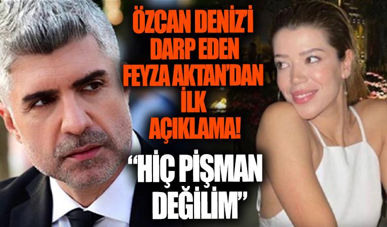 Özcan Deniz'i darp eden Feyza Aktan ilk kez konuştu