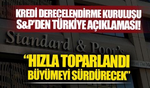 S&P'den Türkiye açıklaması: Hızlı toparlandı büyümeye devam edecek