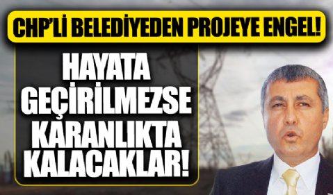 CHP'li Belediye hazırlanan projeyi engelledi! 250 milyonluk elektrik nakil hattına takoz