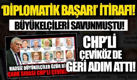 Büyükelçileri savunan CHP'li Ünal Çeviköz, geri adım attı! 'Diplomatik başarı' itirafı