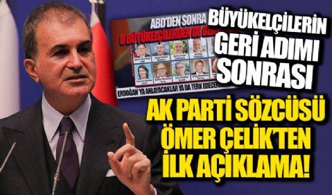 Büyükelçiliklerin geri adımının ardından AK Parti Sözcüsü Ömer Çelik'ten ilk açıklama