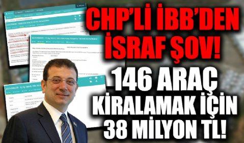 'İsraf araçlar' diyerek şov yapan Ekrem İmamoğlu yönetimindeki CHP'li İBB'den bir ihale daha! 38 milyon TL'ye 146 araç