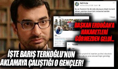 İşte Barış Terkoğlu'nun aklamaya çalıştığı o gençler! Başkan Erdoğan'a ağır hakaretleri görmezden geldi!