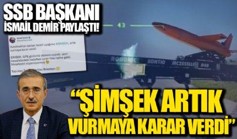 Savunma Sanayii'nde önemli gelişme! SSB Başkanı İsmail Demir paylaştı: ŞİMŞEK, artık vurmaya karar verdi