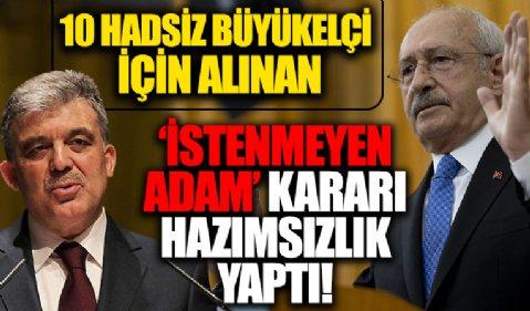 Türkiye'nin hadsiz 10 büyükelçi hakkında harekete geçmesi Abdullah Gül ve Kemal Kılıçdaroğlu'nda hazımsızlık yaptı