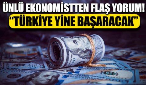 Ünlü ekonomistten dikkat çeken dolar-TL değerlendirmesi: Türkiye yine başaracak