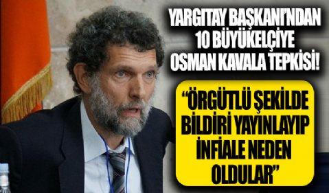 Yargıtay Başkanı'ndan 10 büyükelçiye Osman Kavala tepkisi: Örgütlü şekilde bildiri yayınlamaları infiale neden olmuştur...