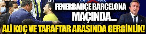 Ali Koç ve taraftarlar arasında gerginlik! Fenerbahçe Beko-Barcelona maçında...