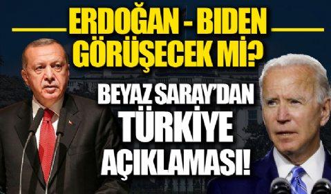 Beyaz Saray'dan Türkiye açıklaması: Erdoğan- Biden görüşecek mi?