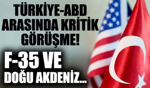 ABD ile kritik görüşme! F-35'ler ve Doğu Akdeniz...