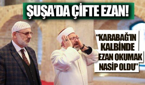 Diyanet İşleri Başkanı Erbaş Şuşa'da: Çifte ezan okudular