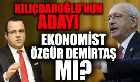 Kılıçdaroğlu'nun adayı Ekonomist Özgür Demirtaş mı?