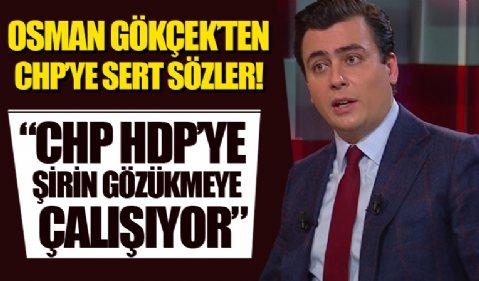 Osman Gökçek'ten CHP'ye sert sözler! 'CHP HDP'ye şirin gözükmeye çalışıyor'