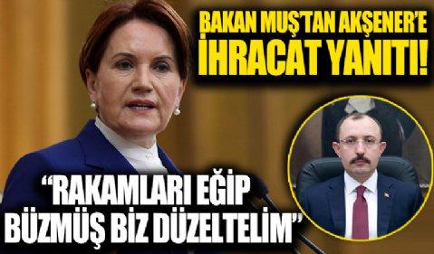 Ticaret Bakanı Mehmet Muş'tan İYİ Parti Genel Başkanı Akşener'e ihracat yanıtı: 'Rakamları eğip bükmüş biz düzeltelim'