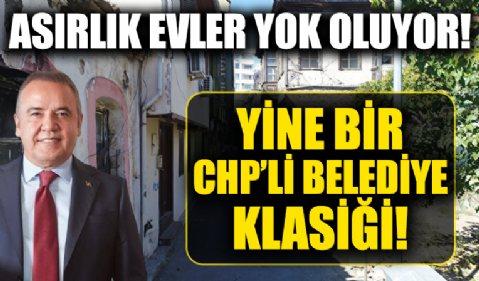 Yine bir CHP'li belediye klasiği! Antalya'daki asırlık evler yok oluyor!