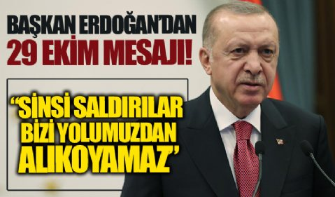 Başkan Erdoğan'dan Cumhuriyet Bayramı mesajı: Sinsi saldırıların bizi yolumuzdan alıkoymasına izin vermeyeceğiz