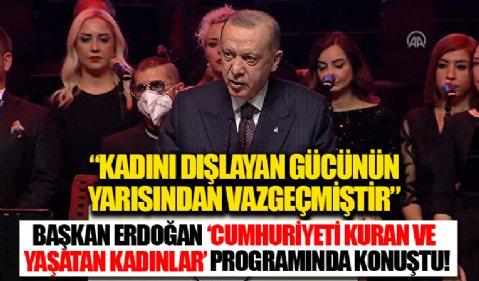 Cumhurbaşkanı Erdoğan: Kadını dışlayan bir toplum gücünün yarısından vazgeçmiştir