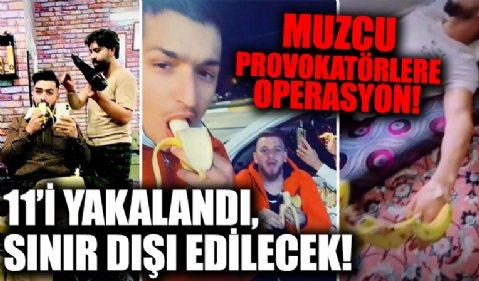 Muzcu provokatörlere operasyon! 11'i yakalandı, sınır dışı edilecek!