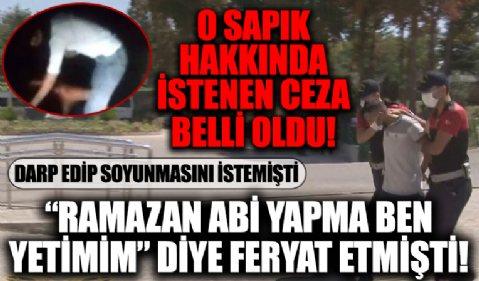 'Ramazan abi yapma ben yetimim' diye feryat etmişti! Ankara'daki sapık için istenen ceza belli oldu...