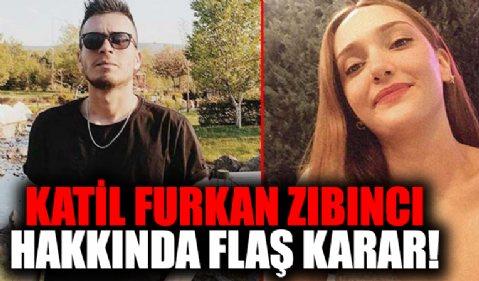 Şebnem Şirin'in katili Furkan Zıbıncı hakkında flaş karar!