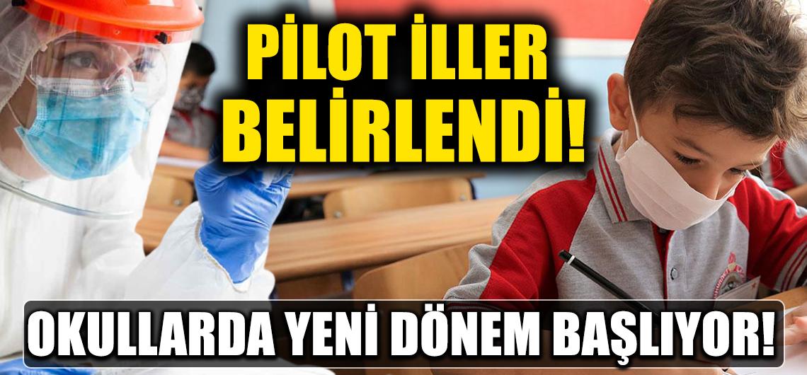 Pilot iller belirlendi! Okullarda yeni dönem başlıyor!